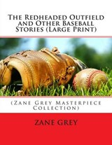 The Redheaded Outfield and Other Baseball Stories | Zane Grey |