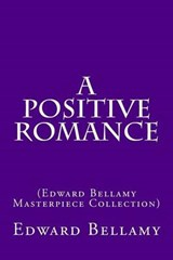 A Positive Romance | Edward Bellamy |