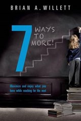 7 Ways to More! | Brian A. Willett |
