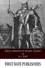 Heroic Romances of Ireland | A. H. Leahy |