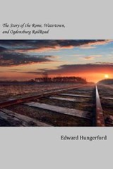 The Story of the Rome, Watertown, and Ogdensburg Railroad | Edward Hungerford |