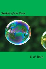 Bubbles of the Foam | F. W. Bain |