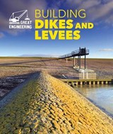 Building Dikes and Levees | Rebecca Stefoff |