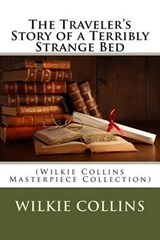 The Traveler's Story of a Terribly Strange Bed | Wilkie Collins |