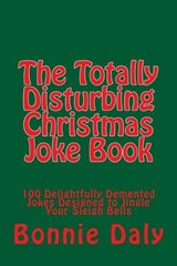 The Totally Disturbing Christmas Joke Book | Bonnie Daly |
