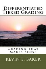 Differentiated Tiered Grading | Kevin E. Baker |