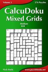 Calcudoku Mixed Grids - Medium - Volume 3 - 276 Puzzles | Nick Snels |