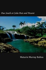 Due South or Cuba Past and Present | Maturin Murray Ballou |