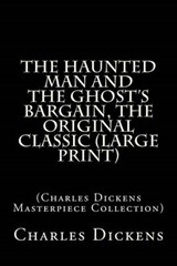 The Haunted Man and the Ghost's Bargain, the Original Classic | Charles Dickens |