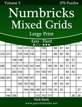 Numbricks Mixed Grids Large Print - Easy to Hard - Volume 5 - 276 Puzzles