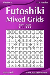 Futoshiki Mixed Grids - Easy to Hard - Volume 1 - 276 Puzzles | Nick Snels |