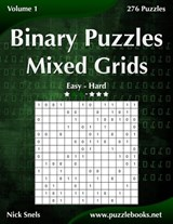 Binary Puzzles Mixed Grids - Easy to Hard - Volume 1 - 276 Puzzles | Nick Snels |