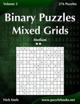 Binary Puzzles Mixed Grids - Medium - Volume 3 - 276 Puzzles | Nick Snels |