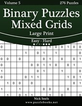 Binary Puzzles Mixed Grids Large Print - Easy to Hard - Volume 5 - 276 Puzzles