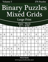 Binary Puzzles Mixed Grids Large Print - Easy to Hard - Volume 5 - 276 Puzzles | Nick Snels |