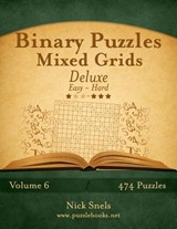 Binary Puzzles Mixed Grids Deluxe - Easy to Hard - Volume 6 - 474 Puzzles | Nick Snels |
