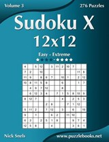 Sudoku X 12x12 - Easy to Extreme - Volume 3 - 276 Puzzles | Nick Snels |