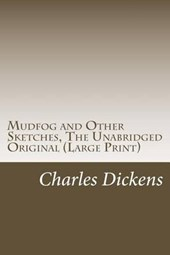 Mudfog and Other Sketches, the Unabridged Original