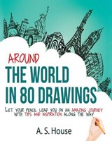 Around the World in 80 Drawings | A. S. House |