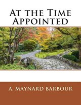 At the Time Appointed | A. Maynard Barbour |