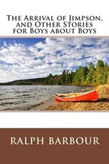 The Arrival of Jimpson, and Other Stories for Boys about Boys | Ralph Henry Barbour |