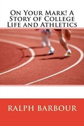 On Your Mark! a Story of College Life and Athletics