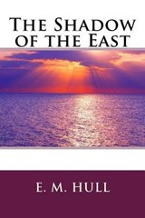 The Shadow of the East | Edith Maude Hull |