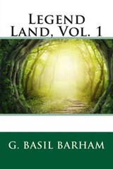 Legend Land, Vol. | G. Basil Barham |