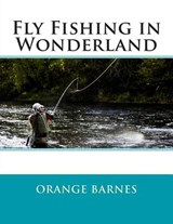 Fly Fishing in Wonderland | Orange Perry Barnes |