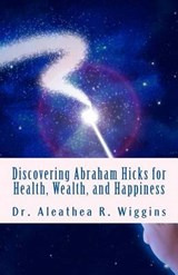 Discovering Abraham Hicks for Health, Wealth, and Happiness | Dr Aleathea R Wiggins |