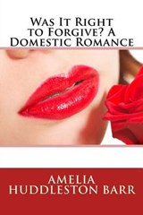 Was It Right to Forgive? a Domestic Romance | Amelia Edith Huddleston Barr |