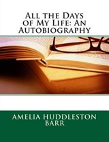 All the Days of My Life | Amelia Edith Huddleston Barr |