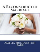 A Reconstructed Marriage | Amelia Edith Huddleston Barr |