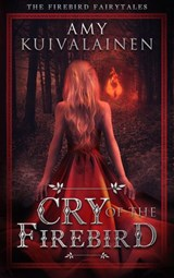 Cry of the Firebird (The Firebird Fairytales, #1) | Amy Kuivalainen |