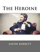 The Heroine | Eaton Stannard Barrett |