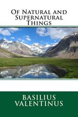 Of Natural and Supernatural Things | Basilius Valentinus |