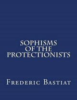 Sophisms of the Protectionists | Frederic Bastiat |