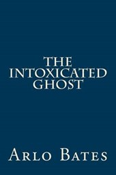 The Intoxicated Ghost | Arlo Bates |