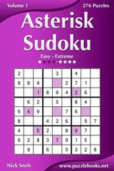 Asterisk Sudoku - Easy to Extreme - Volume 1 - 276 Puzzles | Nick Snels |