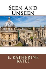 Seen and Unseen | E. Katherine Bates |