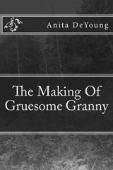 The Making of Gruesome Granny | Ms Anita Leigh DeYoung |