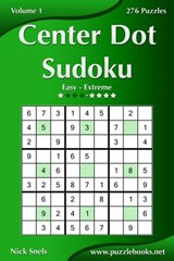 Center Dot Sudoku - Easy to Extreme - Volume 1 - 276 Puzzles | Nick Snels |