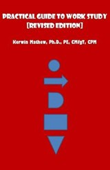 Practical Guide to Work Study [Revised Edition] | Kerwin Mathew |