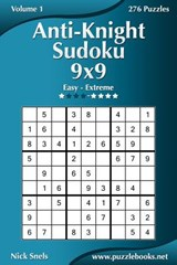 Anti-Knight Sudoku 9x9 - Easy to Extreme - Volume 1 - 276 Puzzles | Nick Snels |