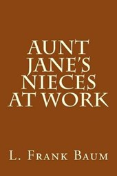 Aunt Jane's Nieces at Work | L. Frank Baum |