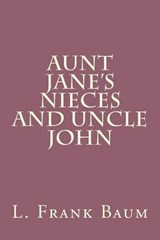 Aunt Jane's Nieces and Uncle John | L. Frank Baum |