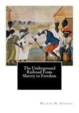 The Underground Railroad from Slavery to Freedom | Wilbur H. Siebert |