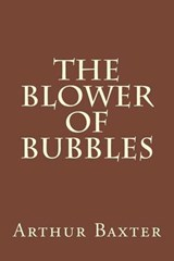The Blower of Bubbles | Arthur Beverley Baxter |