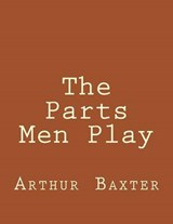 The Parts Men Play | Arthur Beverley Baxter |