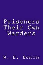 Prisoners Their Own Warders | W. D. Bayliss |